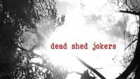 DEAD SHED JOKERS – Dead Shed Jokers