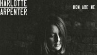 CHARLOTTE CARPENTER – How Are We Ever To Know? EP